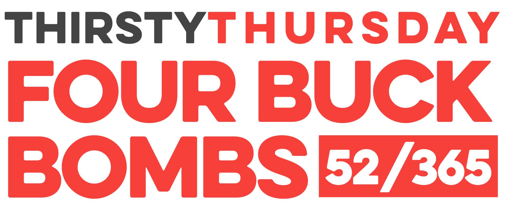 Thursday Thursday four buck bombs.